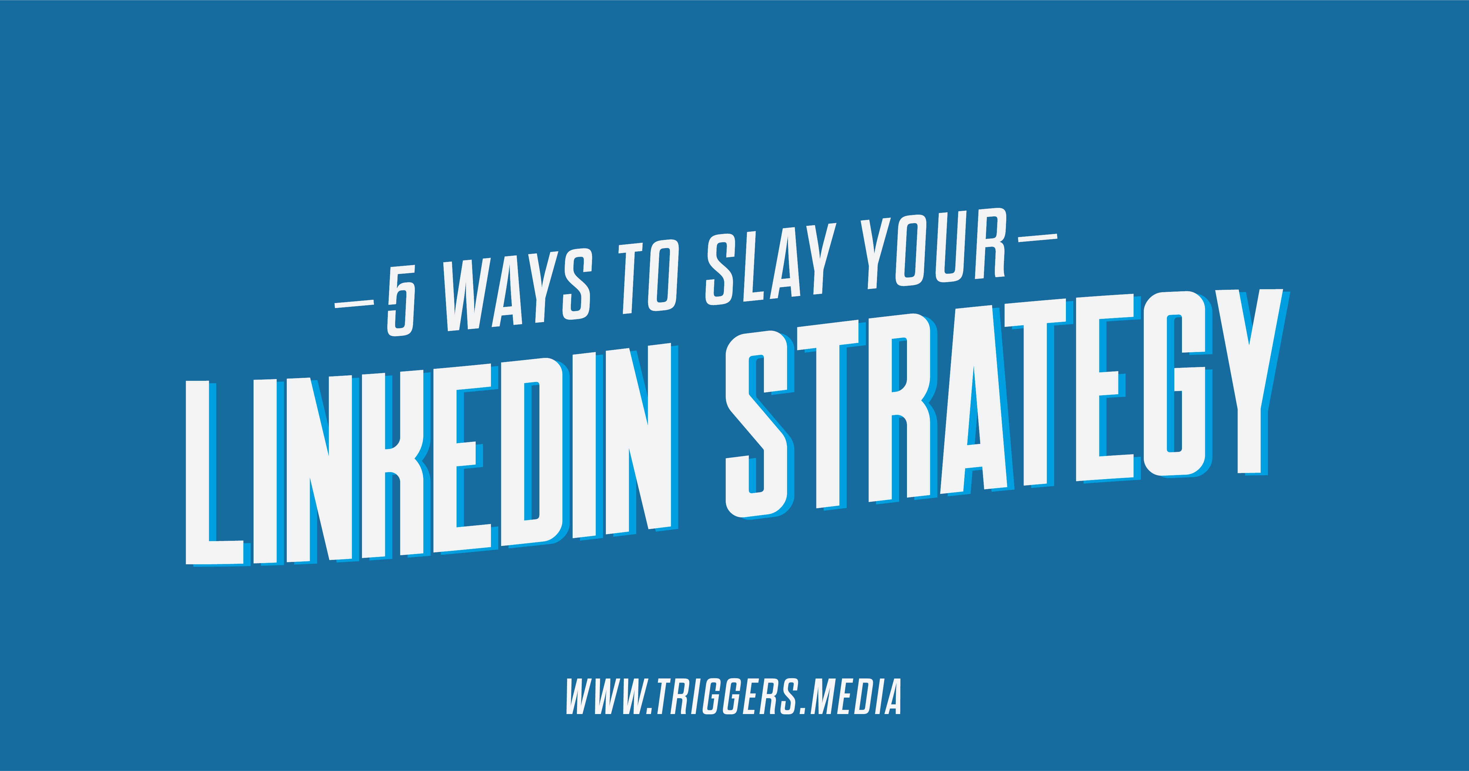 5 Ways To Slay Your Linkedin Strategy Triggers